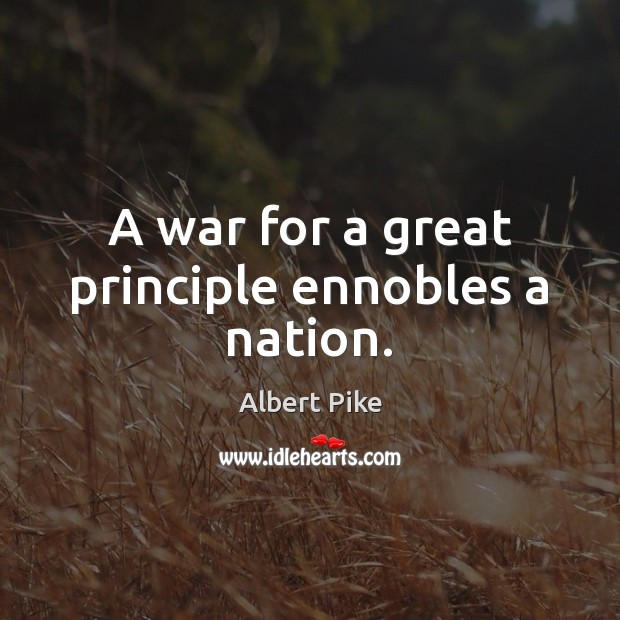 Image, A war for a great principle ennobles a nation.