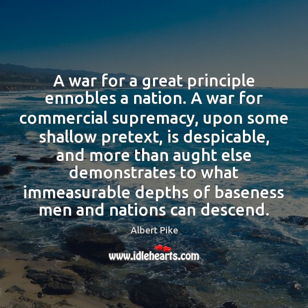 A war for a great principle ennobles a nation. A war for Albert Pike Picture Quote