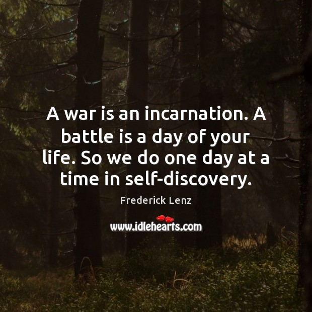 A war is an incarnation. A battle is a day of your Image