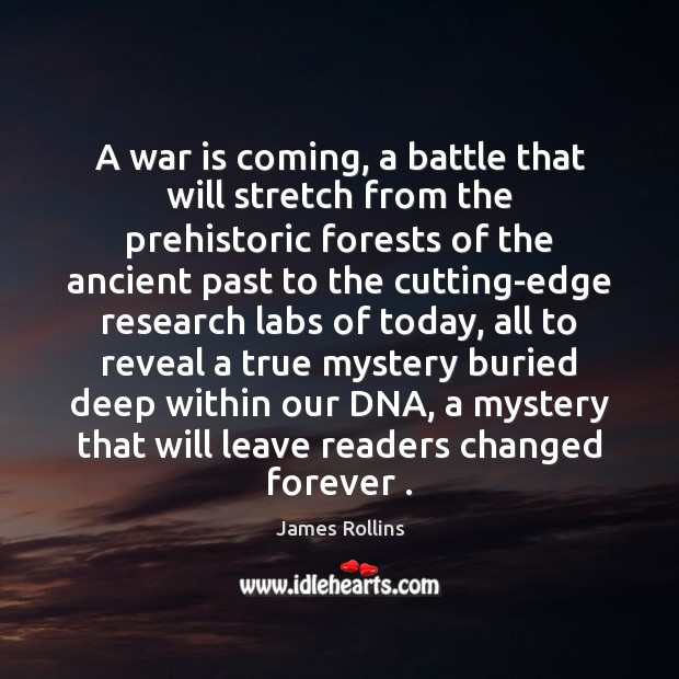 A war is coming, a battle that will stretch from the prehistoric War Quotes Image