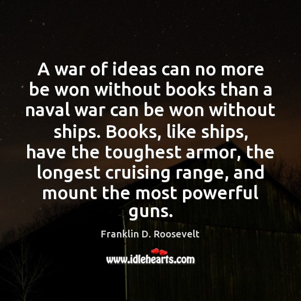 A war of ideas can no more be won without books than Image