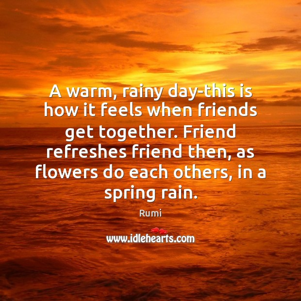 Image, A warm, rainy day-this is how it feels when friends get together.