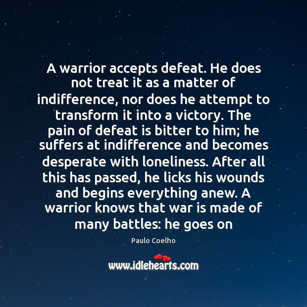 A warrior accepts defeat. He does not treat it as a matter Defeat Quotes Image