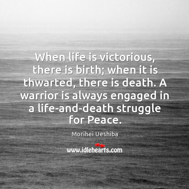 Image, A warrior is always engaged in a life-and-death struggle for peace.