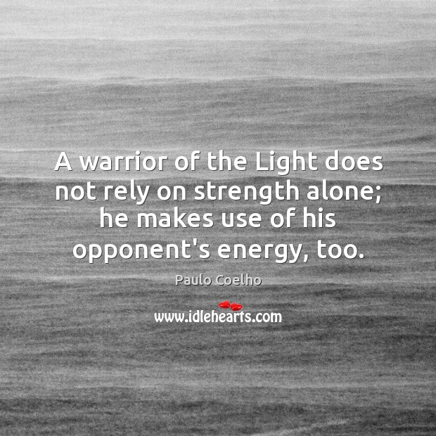 A warrior of the Light does not rely on strength alone; he Image