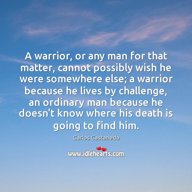 A warrior, or any man for that matter, cannot possibly wish he Image