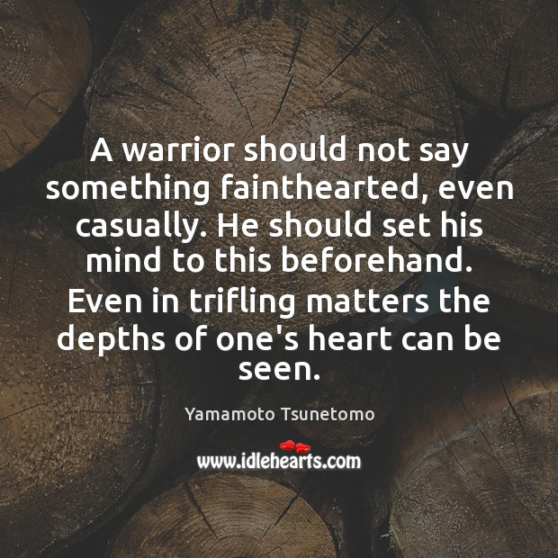 A warrior should not say something fainthearted, even casually. He should set Image