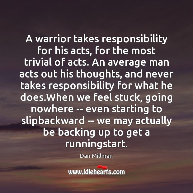 Image, A warrior takes responsibility for his acts, for the most trivial of