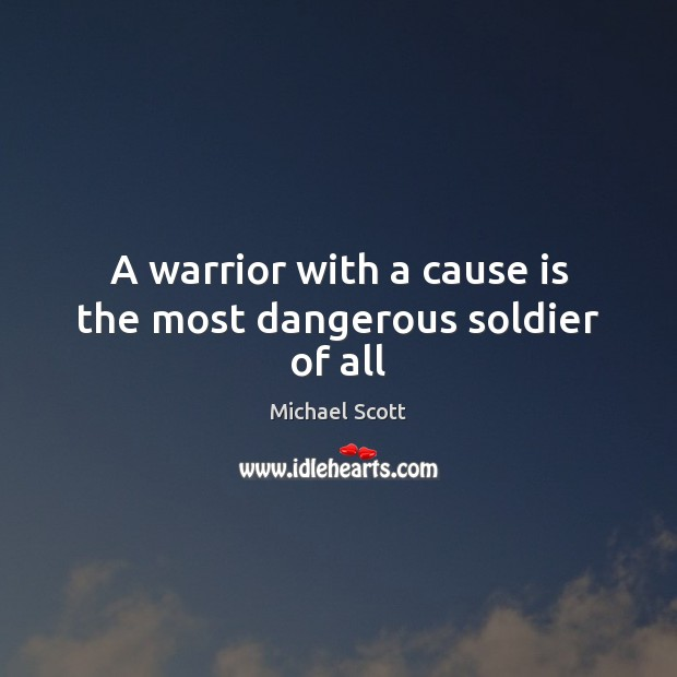 A warrior with a cause is the most dangerous soldier of all Michael Scott Picture Quote