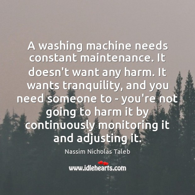 Image, A washing machine needs constant maintenance. It doesn't want any harm. It