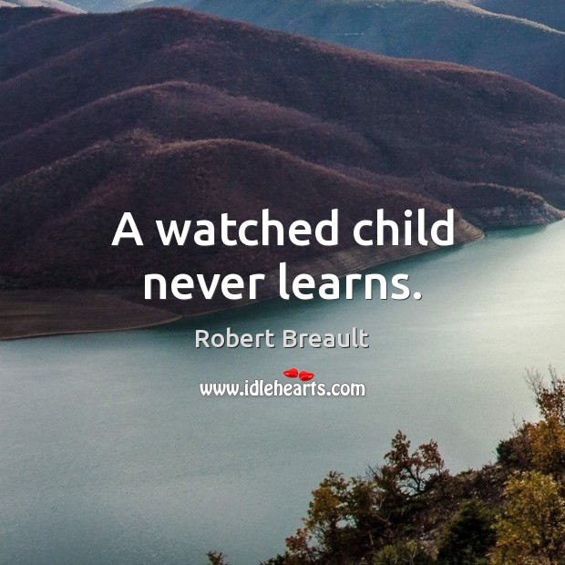 A watched child never learns. Image