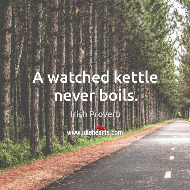 A watched kettle never boils. Image