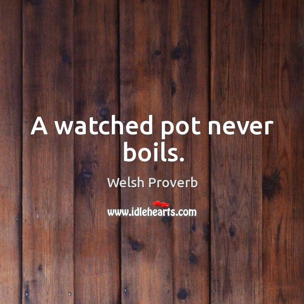 Image, A watched pot never boils.