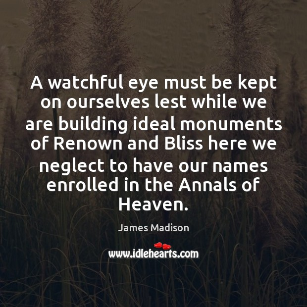 A watchful eye must be kept on ourselves lest while we are Image