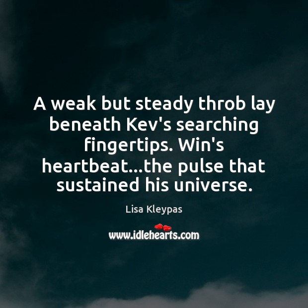 A weak but steady throb lay beneath Kev's searching fingertips. Win's heartbeat… Image
