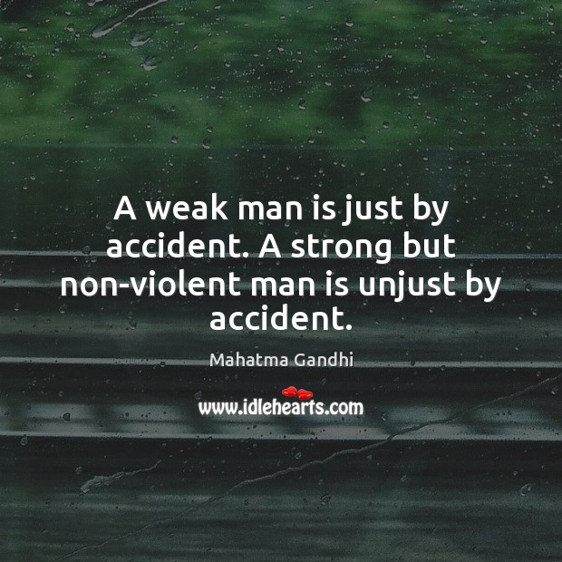A weak man is just by accident. A strong but non-violent man is unjust by accident. Image