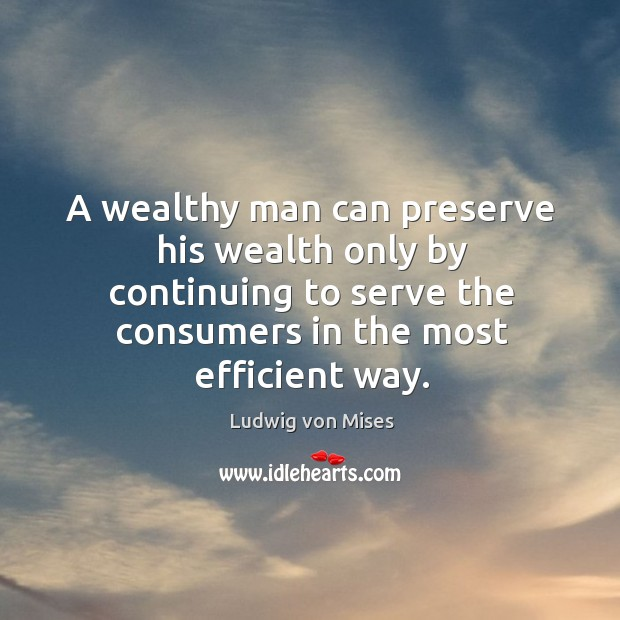 A wealthy man can preserve his wealth only by continuing to serve Image