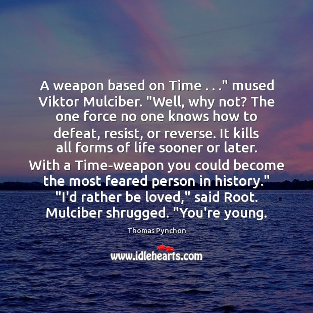"""Image, A weapon based on Time . . ."""" mused Viktor Mulciber. """"Well, why not? The"""