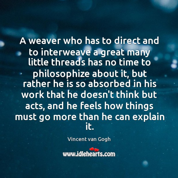 Image, A weaver who has to direct and to interweave a great many