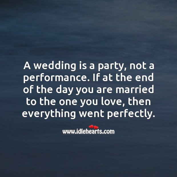 Image, A wedding is a party, not a performance.