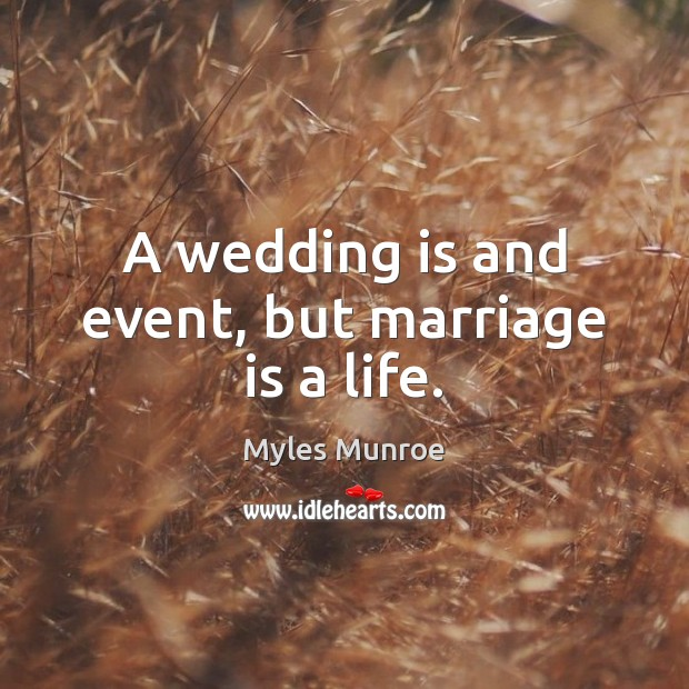 A wedding is and event, but marriage is a life. Wedding Quotes Image