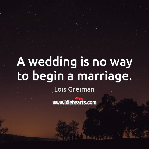 A wedding is no way to begin a marriage. Wedding Quotes Image
