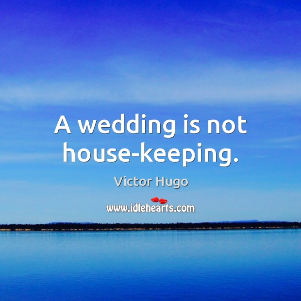 A wedding is not house-keeping. Wedding Quotes Image