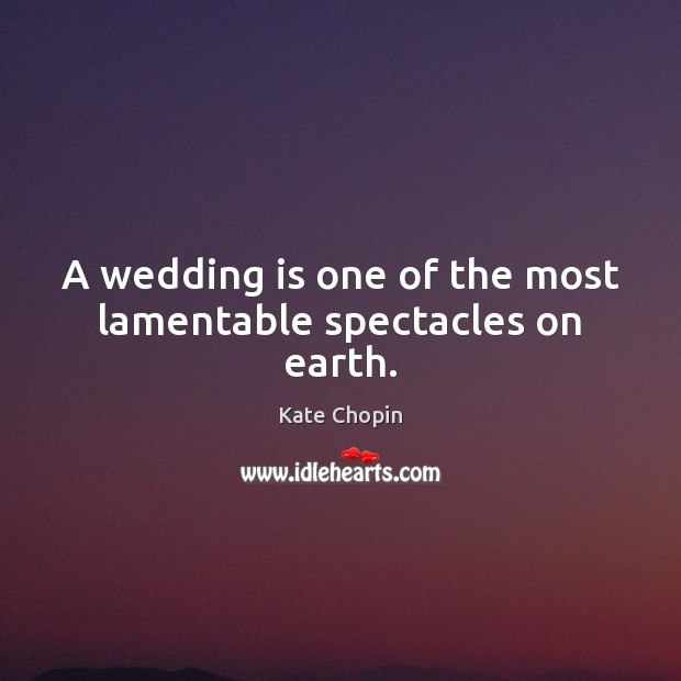 A wedding is one of the most lamentable spectacles on earth. Wedding Quotes Image