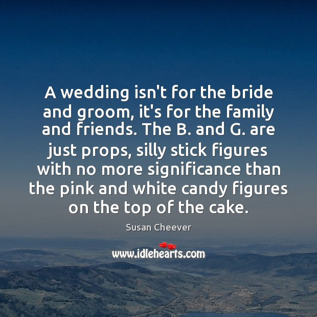 A wedding isn't for the bride and groom, it's for the family Wedding Quotes Image