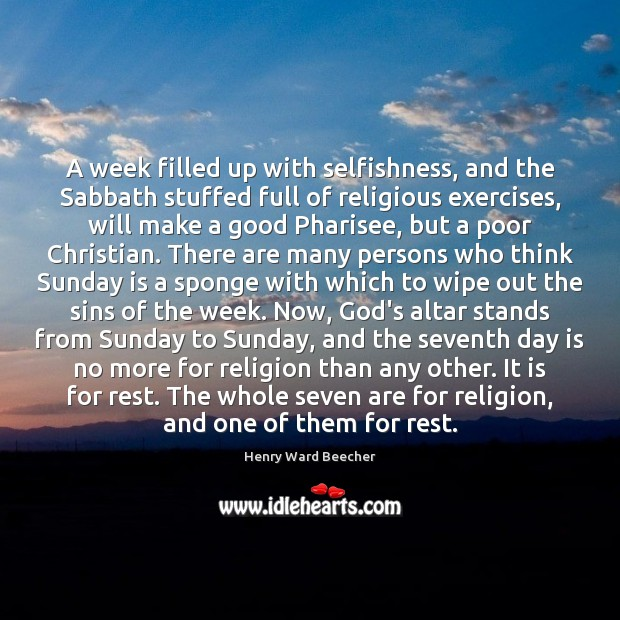 Image about A week filled up with selfishness, and the Sabbath stuffed full of