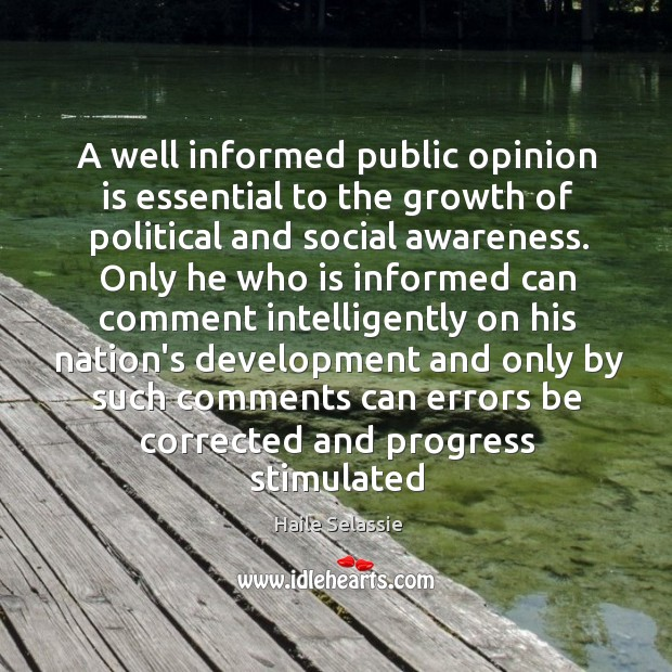 A well informed public opinion is essential to the growth of political Haile Selassie Picture Quote