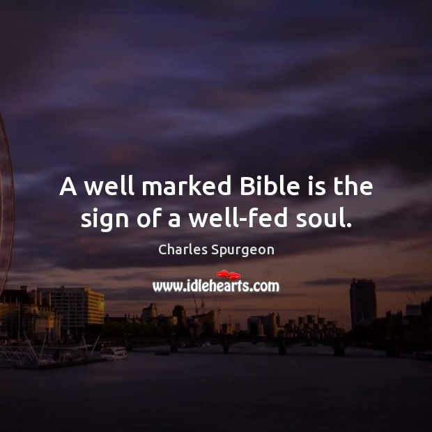 A well marked Bible is the sign of a well-fed soul. Image