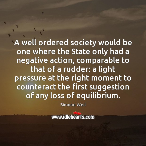 A well ordered society would be one where the State only had Image