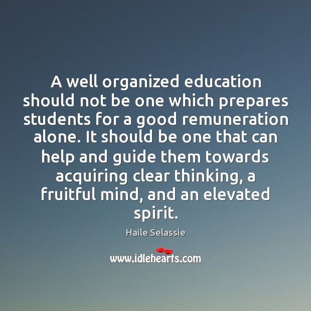 A well organized education should not be one which prepares students for Haile Selassie Picture Quote