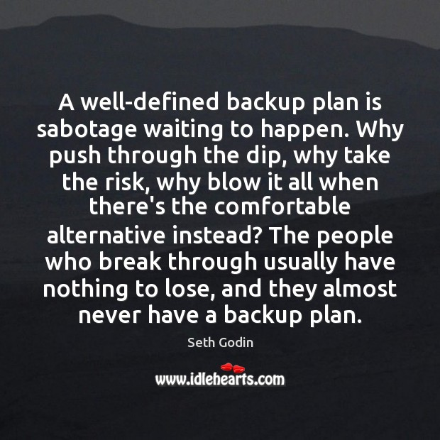 Image, A well-defined backup plan is sabotage waiting to happen. Why push through