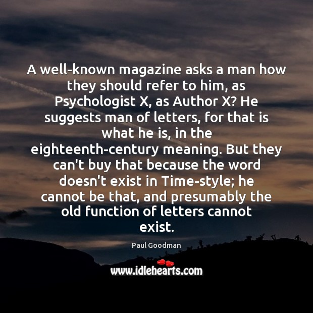 A well-known magazine asks a man how they should refer to him, Paul Goodman Picture Quote