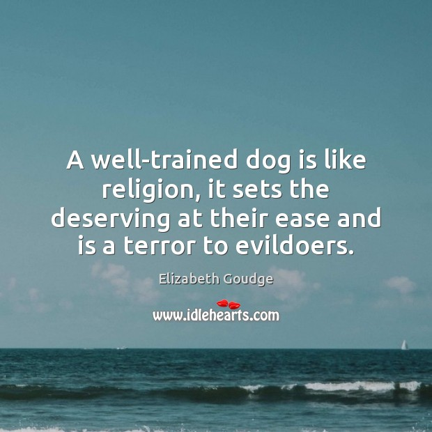 Elizabeth Goudge Picture Quote image saying: A well-trained dog is like religion, it sets the deserving at their