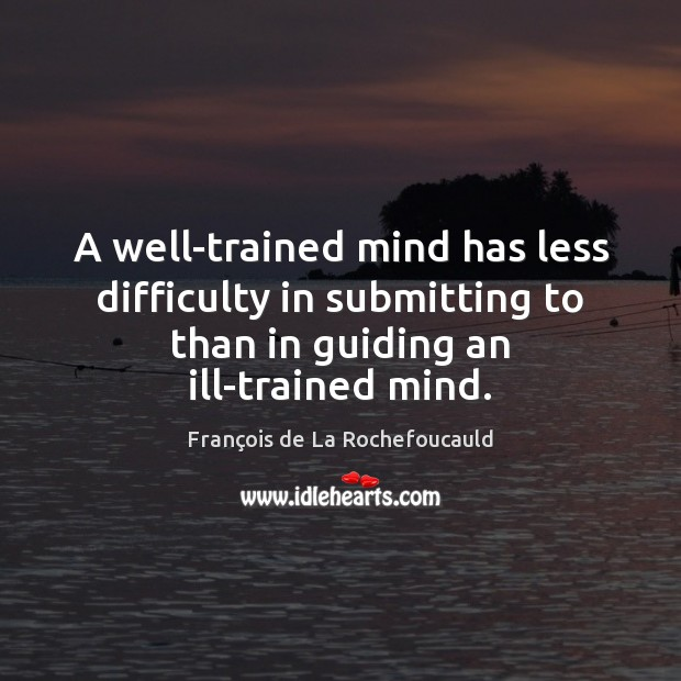 Image, A well-trained mind has less difficulty in submitting to than in guiding