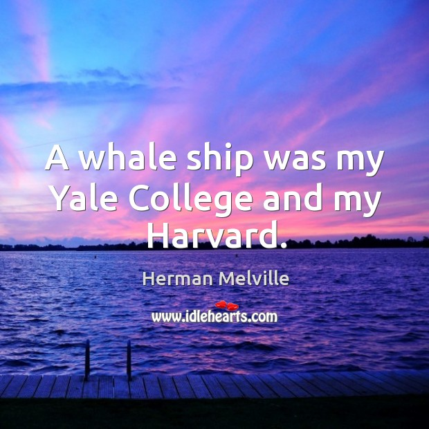 A whale ship was my yale college and my harvard. Image