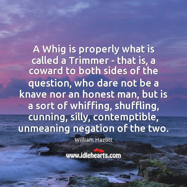 A Whig is properly what is called a Trimmer – that is, Image