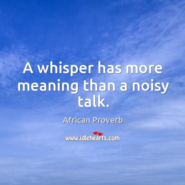 Image, A whisper has more meaning than a noisy talk.