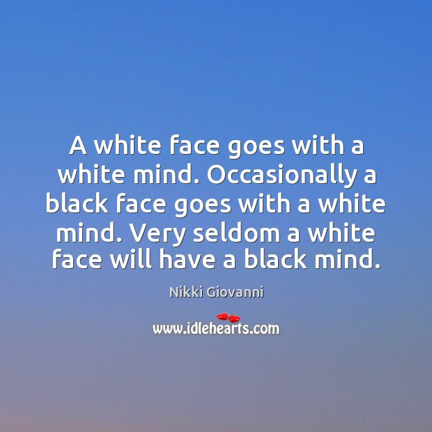 Image, A white face goes with a white mind. Occasionally a black face
