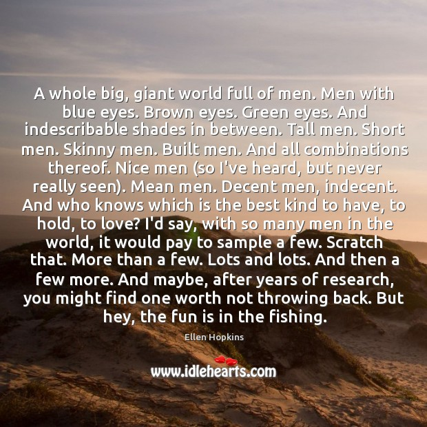 A whole big, giant world full of men. Men with blue eyes. Ellen Hopkins Picture Quote