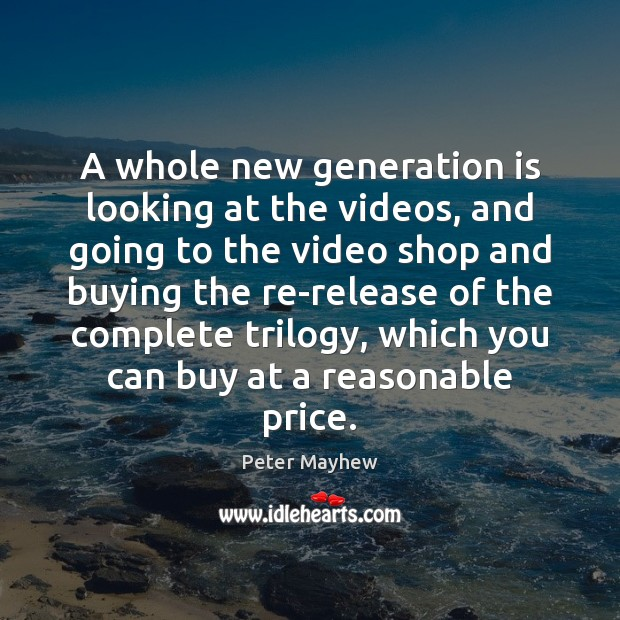 A whole new generation is looking at the videos, and going to Image