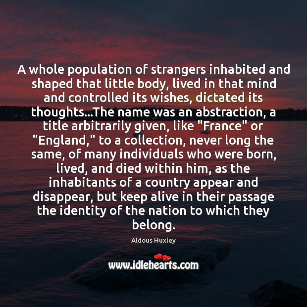 Image, A whole population of strangers inhabited and shaped that little body, lived