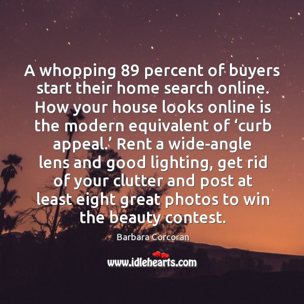 Image, A whopping 89 percent of buyers start their home search online. How your house looks online