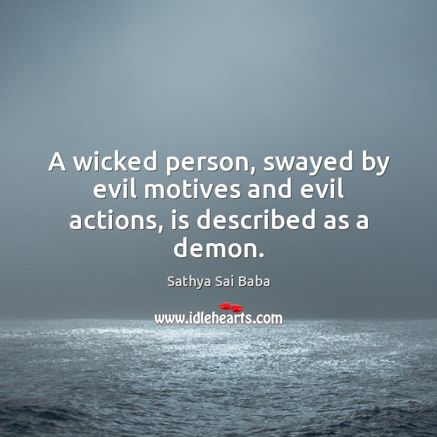 A wicked person, swayed by evil motives and evil actions, is described as a demon. Image