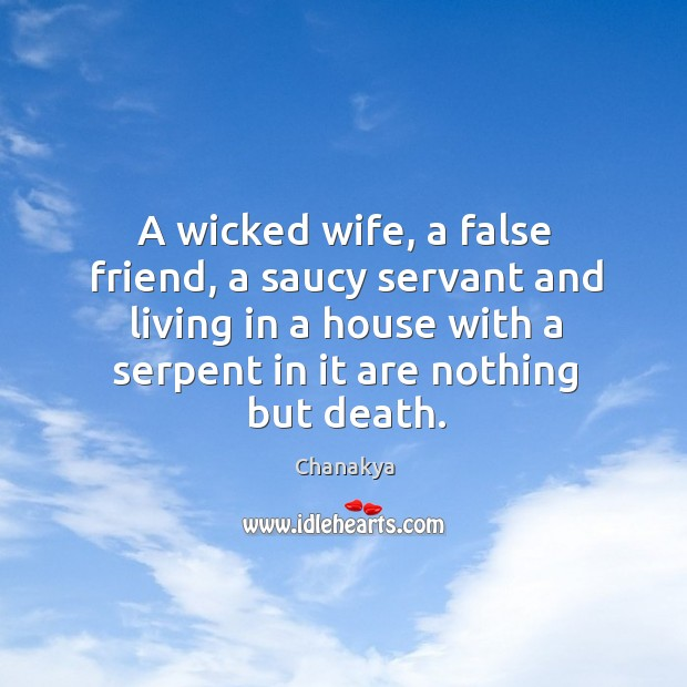 Image, A wicked wife, a false friend, a saucy servant and living in