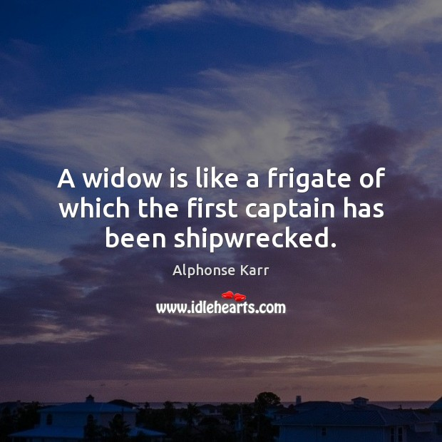 Image, A widow is like a frigate of which the first captain has been shipwrecked.