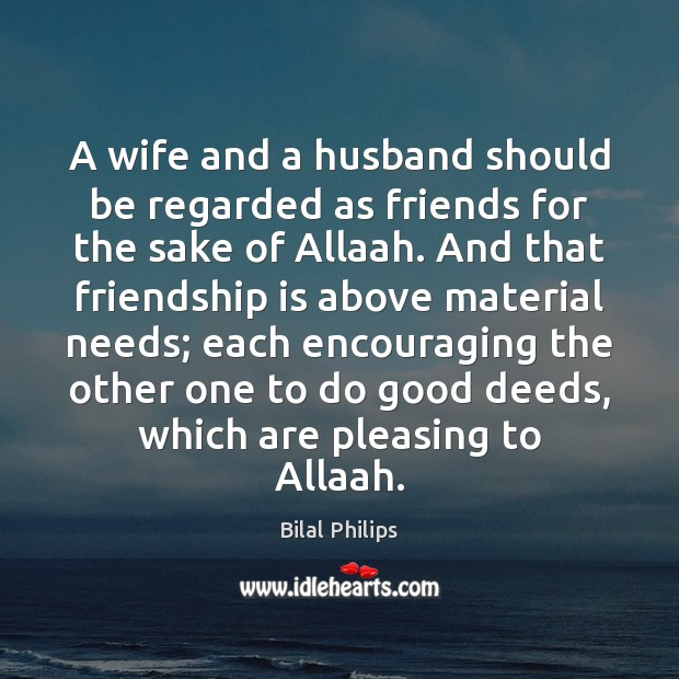 A wife and a husband should be regarded as friends for the Image